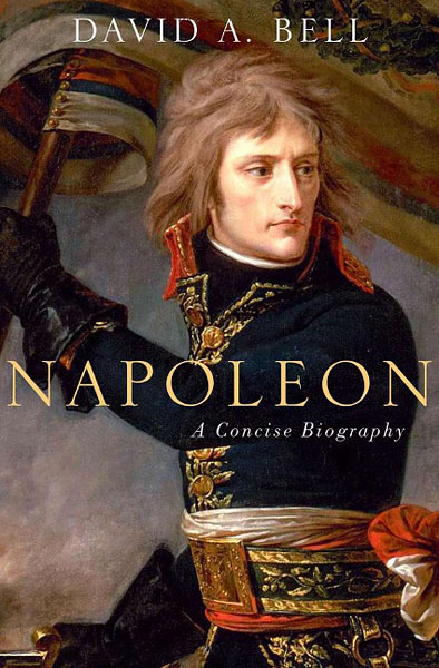 David A. Bell - Napoleon Concise Biography